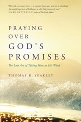 Praying Over God's Promises: The Lost Art of Taking Him at His Word
