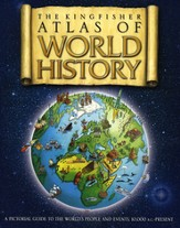 The Kingfisher Atlas of World History: A Pictorial Guide to the World's People and Events, 10000BCE-Present