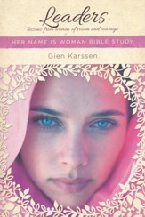 Leaders: Lessons from Women of Vision and Courage, Her Name is Woman Bible Studies