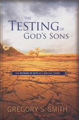 The Testing of God's Sons: The Refining of Faith As a Biblical Theme