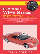 Rev Your Wife's Engine: Fine Tuning the Mechanics of Wife Maintenance for a Lifetime of Satisfaction - eBook