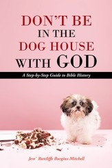 Don't Be in the Dog House with God: A Step-by-Step Guide to Bible History - eBook