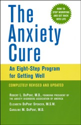 The Anxiety Cure: An Eight-Step Program for Getting Well, Completely Revised and Updated 2nd Edition