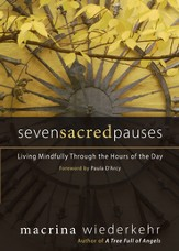 Seven Sacred Pauses: Living Mindfully Through the Hours of the Day - eBook