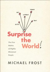 Surprise the World! The Five Habits of Highly Missional People
