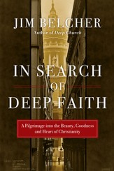 In Search of Deep Faith: A Pilgrimage into the Beauty, Goodness and Heart of Christianity - eBook