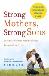 Strong Mothers, Strong Sons: Lessons Mothers Need to Raise Extraordinary Men - eBook