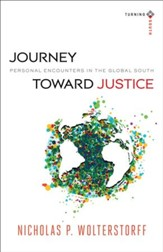 Journey toward Justice (Turning South: Christian Scholars in an Age of World Christianity): Personal Encounters in the Global South - eBook
