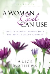 A Woman God Can Use: Old Testament Women Help You Make Today's Choices - eBook