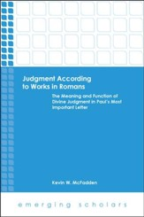 Judgment According to Works in Romans: The Meaning and Function of Divine Judgment in Paul's Most Important Letter