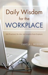 Daily Wisdom for the Workplace: Practical, On-the-Job Insights from Scripture - eBook