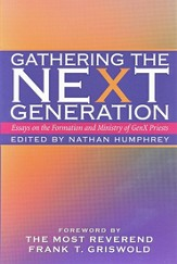 Gathering the NeXt Generation: Essays on the Formation and Ministry of GenX Priests - eBook