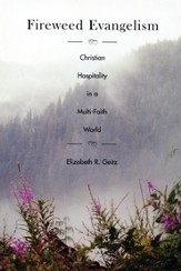 Fireweed Evangelism: Christian Hospitality in a Multi-Faith World - eBook