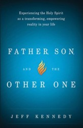 Father, Son, and the Other One: Experiencing the Holy Spirit as a Transforming, Empowering Reality in Your Life - eBook