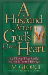 Husband After God's Own Heart, A: 12 Things That Really Matter in Your Marriage - eBook