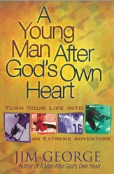 Young Man After God's Own Heart, A: Turn Your Life into an Extreme Adventure - eBook