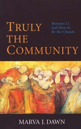 Truly the Community Romans 12 & How to be the Church