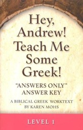 Hey, Andrew! Teach Me Some Greek! Level One Answers Only Answer Key