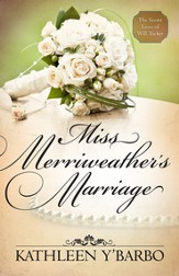 Miss Merriweather's Marriage (Free Short Story): A novella from the Secret Lives of Will Tucker series - eBook