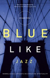 Blue Like Jazz: Nonreligious Thoughts on Christian Spirituality - eBook