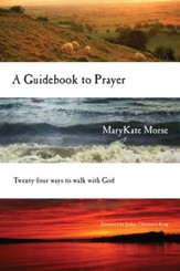 A Guidebook to Prayer: 24 Ways to Walk with God - eBook