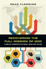 Recovering the Full Mission of God: A Biblical Perspective on Being, Doing and Telling - eBook