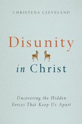 Disunity in Christ: Uncovering the Hidden Forces that Keep Us Apart - eBook