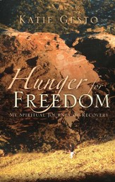 Hunger for Freedom: My Spiritual Journey of Recovery