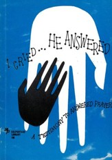 I Cried, He Answered: A Testimony to Answered Prayer / New edition - eBook