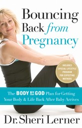 Bouncing Back from Pregnancy: The Body by God Plan for Getting Your Body and Life Back After Baby Arrives - eBook
