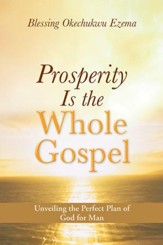Prosperity Is the Whole Gospel: Unveiling the Perfect Plan of God for Man - eBook