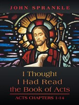 I Thought I Had Read The Book of Acts: Acts Chapters 1-14 - eBook
