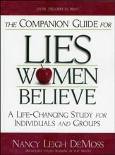The Companion Guide for Lies Women Believe: A Life-  Changing Study for Groups or Individuals