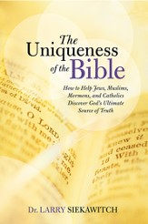 The Uniqueness of the Bible: How to Help Jews, Muslims, Mormons, and Catholics Discover Gods Ultimate Source of Truth - eBook