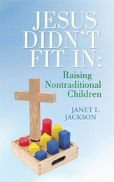 Jesus Didn't Fit In: Raising Nontraditional Children - eBook