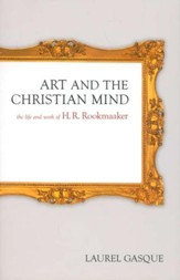 Art and the Christian Mind: The Life and Work of H.R. Rookmaaker