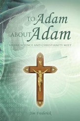 To Adam about Adam: Where Science and Christianity Meet - eBook