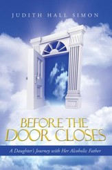 Before the Door Closes: A Daughters Journey with Her Alcoholic Father - eBook