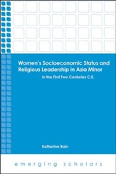 Women's Socioeconomoic Status and Religious Leadership in Asia Minor: In the First Centuries C.E.