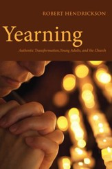 Yearning: Authentic Transformation, Young Adults, and the Church - eBook
