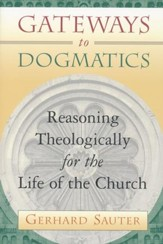 Gateways to Dogmatics: Reasoning Theologically for the Life of the Church