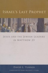 Israel's Last Prophet: Jesus and the Jewish Leaders in Matthew 23