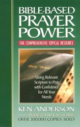 Bible-Based Prayer Power: Using Relevant Scripture to Pray with Confidence for All Your Needs - eBook