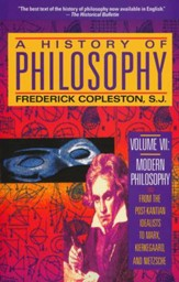 A History of Philosophy, Volume VII: Modern Philosophy-From the  Post-Kantian Idealists to Marx, Kierkegaard, and Nietzsche