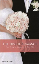 The Divine Romance: The Song Of Jesus And His Bride