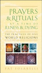 Prayers & Rituals at a Time of Illness & Dying: The Practices of Five World Religions