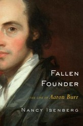 Fallen Founder: The Life of Aaron Burr - eBook
