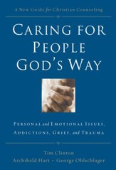 Caring for People God's Way: Personal and Emotional Issues, Addictions, Grief, and Trauma - eBook