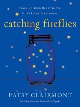 Catching Fireflies: Teaching Your Heart to See God's Light Everywhere - eBook