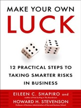 Make Your Own Luck: 12 Practical Steps to Taking Smarter Risks in Business - eBook
